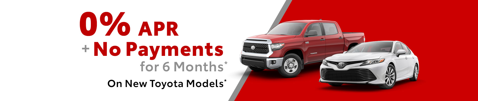 0% APR + No Payments for 6 Months* On New Toyota Models