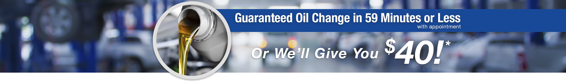 Guaranteed Oil Change in 59 Minutes or Less (with appointment) Or We'll Give You $40!*