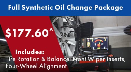 Full Synthetic Oil Change Package for $177.60^. Includes: Tire Rotation & Balance, Front Wiper Inserts, Four-Wheel Alignment