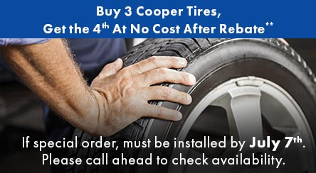 Buy 3 Cooper Tires, Get the 4th At No Cost After Rebate**. If special order, must be installed by July 7th. Please call ahead to check availability.